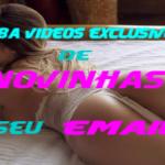 QUER RECEBER VIDEOS DE NOVINHAS NO SEU EMAIL?